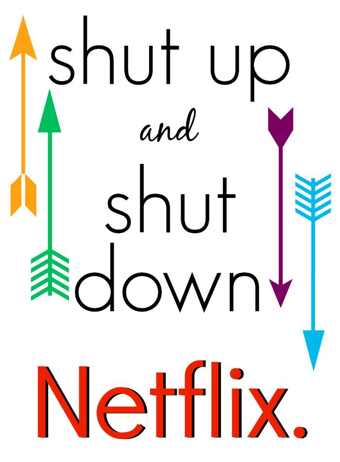shut up and shut down Netflix- if you want to get a boyfriend