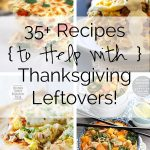 35+ Recipes to Help with Thanksgiving Leftovers!
